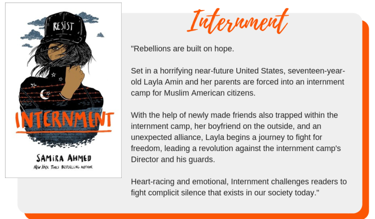 "Internment by Samira Ahmed. Goodreads summary: ""Rebellions are built on hope. Set in a horrifying near-future United States, seventeen-year-old Layla Amin and her parents are forced into an internment camp for Muslim American citizens. With the help of newly made friends also trapped within the internment camp, her boyfriend on the outside, and an unexpected alliance, Layla begins a journey to fight for freedom, leading a revolution against the internment camp's Director and his guards. Heart-racing and emotional, Internment challenges readers to fight complicit silence that exists in our society today."""