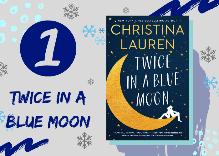 1. Twice in a Blue Moon by Christina Lauren