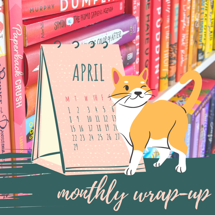 """An illustration of a light pink calendar that reads """"April"""" with an orange & white cat standing beside it, winking. Below this illustration reads """"monthly wrap-up"""" in light pink cursive script. In the background is a close-up of a bookcase with books arranged by color to form a rainbow."""