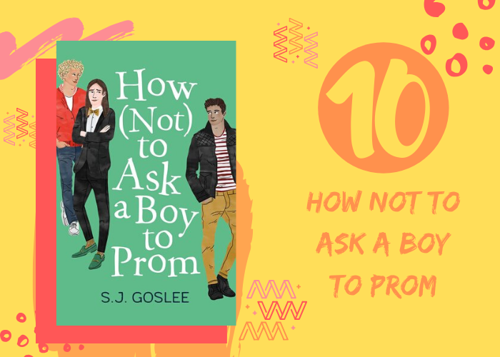 10. How (Not) to Ask a Boy to Prom by S.J. Goslee