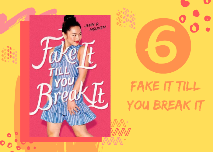 6. Fake It Till You Break It by Jenn P. Nguyen
