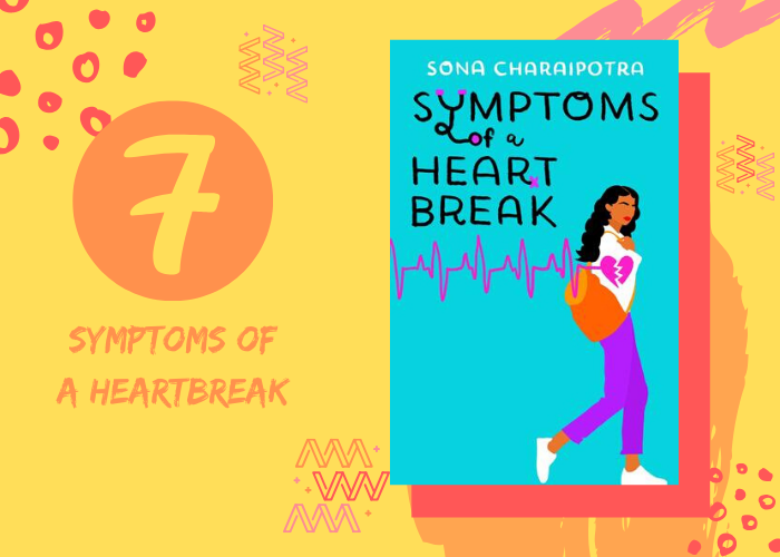 7. Symptoms of a Heartbreak by Sona Charaipotra