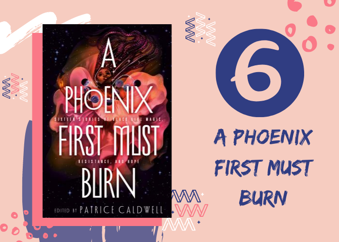 6. A Phoenix First Must Burn edited by Patrice Caldwell